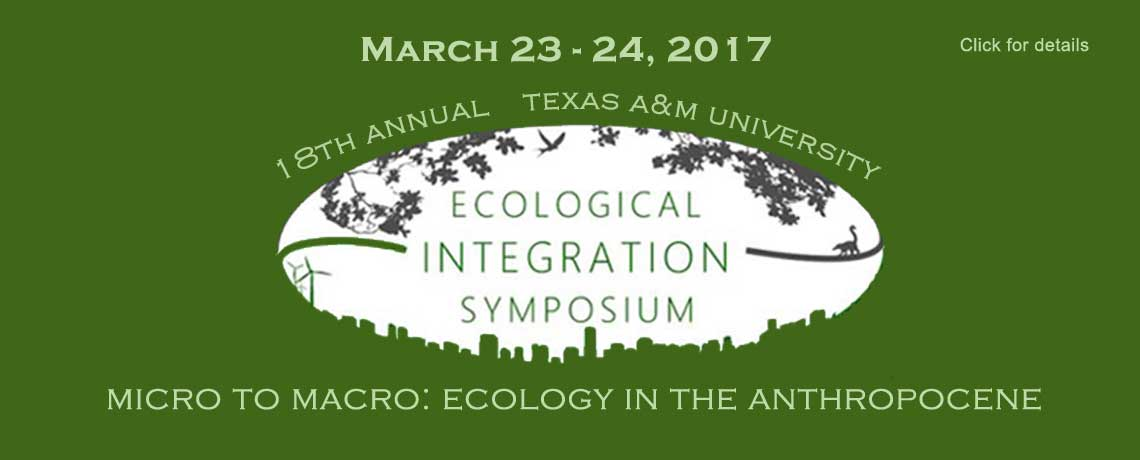 2017 Ecological Integration Symposium, March 23-24, Texas A&M University